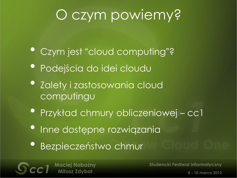 """Czym jest """"cloud computing""""? Podejścia do idei cloudu Zalety i zastosowania cloud computingu Przykład chmury obliczeniowej – cc1 Inne dostępne rozwiąz"""