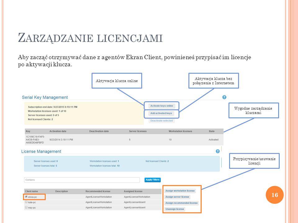 Z ARZĄDZANIE LICENCJAMI 16 Aby zacząć otrzymywać dane z agentów Ekran Client, powinieneś przypisać im licencje po aktywacji klucza.