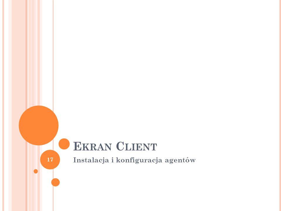 E KRAN C LIENT Instalacja i konfiguracja agentów 17