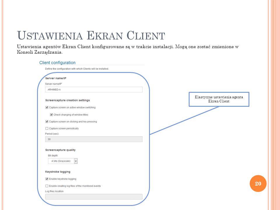 U STAWIENIA E KRAN C LIENT 20 Ustawienia agentów Ekran Client konfigurowane są w trakcie instalacji.
