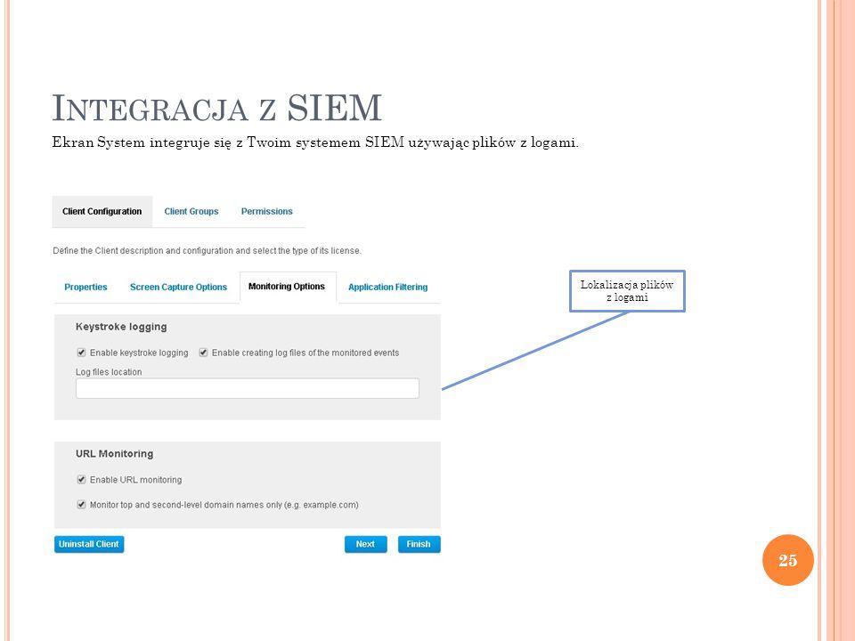 I NTEGRACJA Z SIEM 25 Ekran System integruje się z Twoim systemem SIEM używając plików z logami.