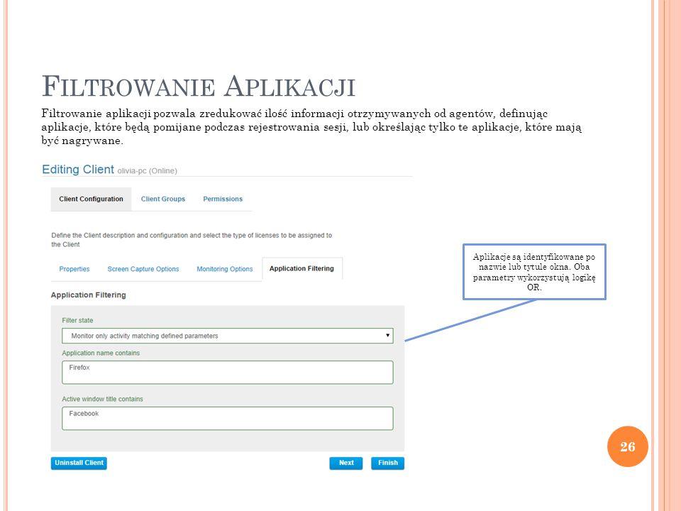 F ILTROWANIE A PLIKACJI 26 Filtrowanie aplikacji pozwala zredukować ilość informacji otrzymywanych od agentów, definując aplikacje, które będą pomijane podczas rejestrowania sesji, lub określając tylko te aplikacje, które mają być nagrywane.