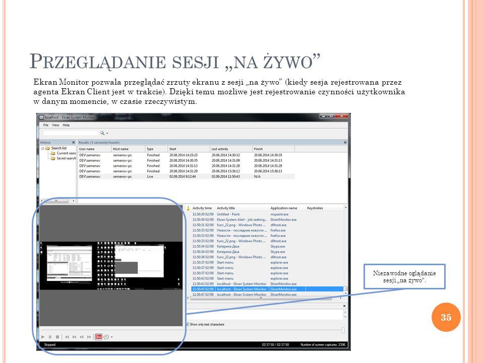"""P RZEGLĄDANIE SESJI """" NA ŻYWO 35 Ekran Monitor pozwala przeglądać zrzuty ekranu z sesji """"na żywo (kiedy sesja rejestrowana przez agenta Ekran Client jest w trakcie)."""