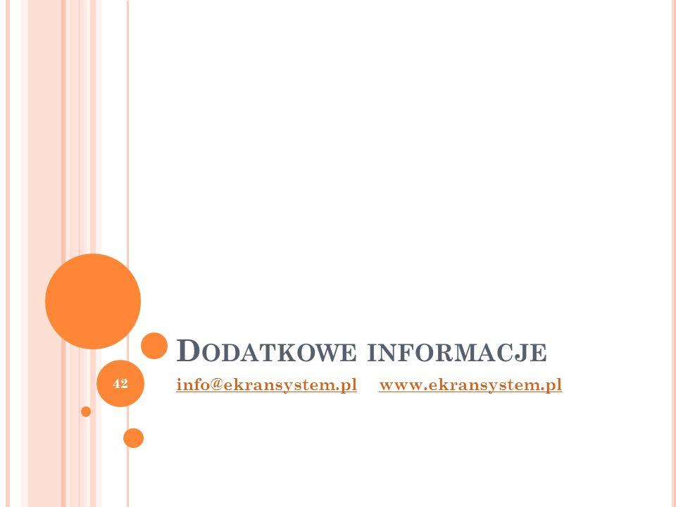 D ODATKOWE INFORMACJE info@ekransystem.plwww.ekransystem.pl 42