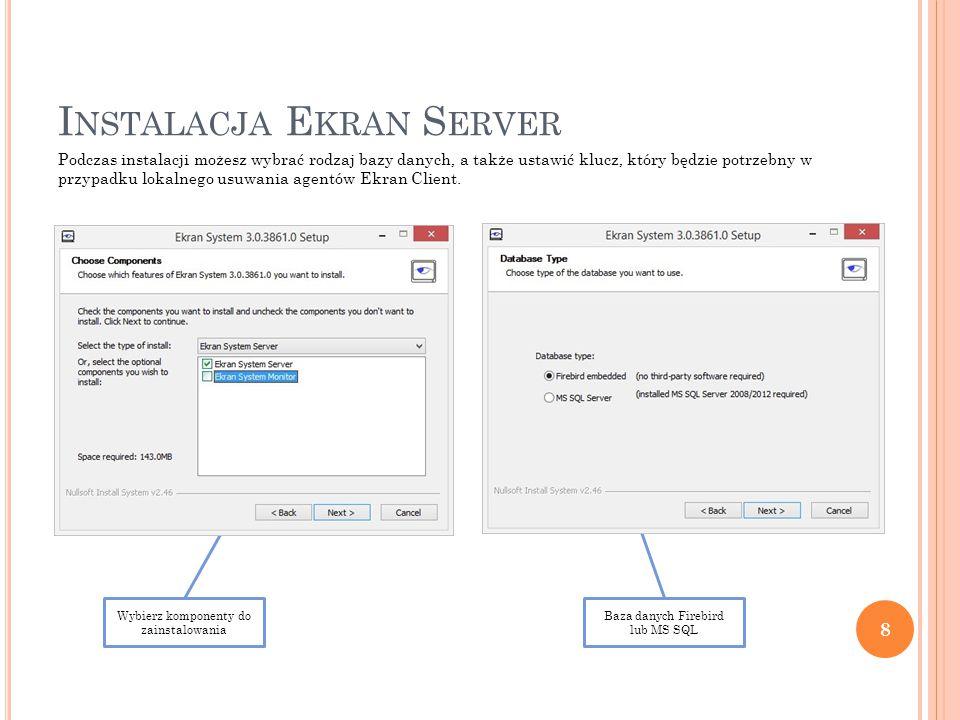 Wybierz komponenty do zainstalowania Baza danych Firebird lub MS SQL I NSTALACJA E KRAN S ERVER Podczas instalacji możesz wybrać rodzaj bazy danych, a także ustawić klucz, który będzie potrzebny w przypadku lokalnego usuwania agentów Ekran Client.
