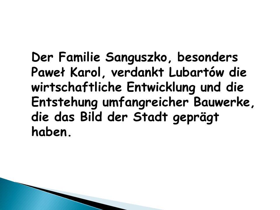 Der Familie Sanguszko, besonders Paweł Karol, verdankt Lubartów die wirtschaftliche Entwicklung und die Entstehung umfangreicher Bauwerke, die das Bil