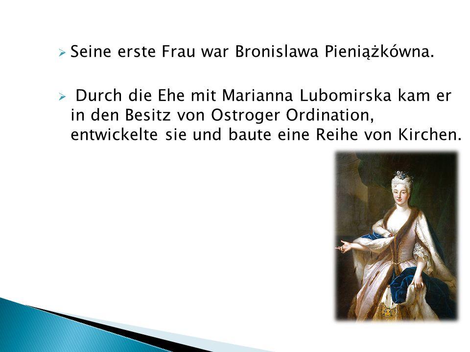  Seine erste Frau war Bronislawa Pieniążkówna.  Durch die Ehe mit Marianna Lubomirska kam er in den Besitz von Ostroger Ordination, entwickelte sie