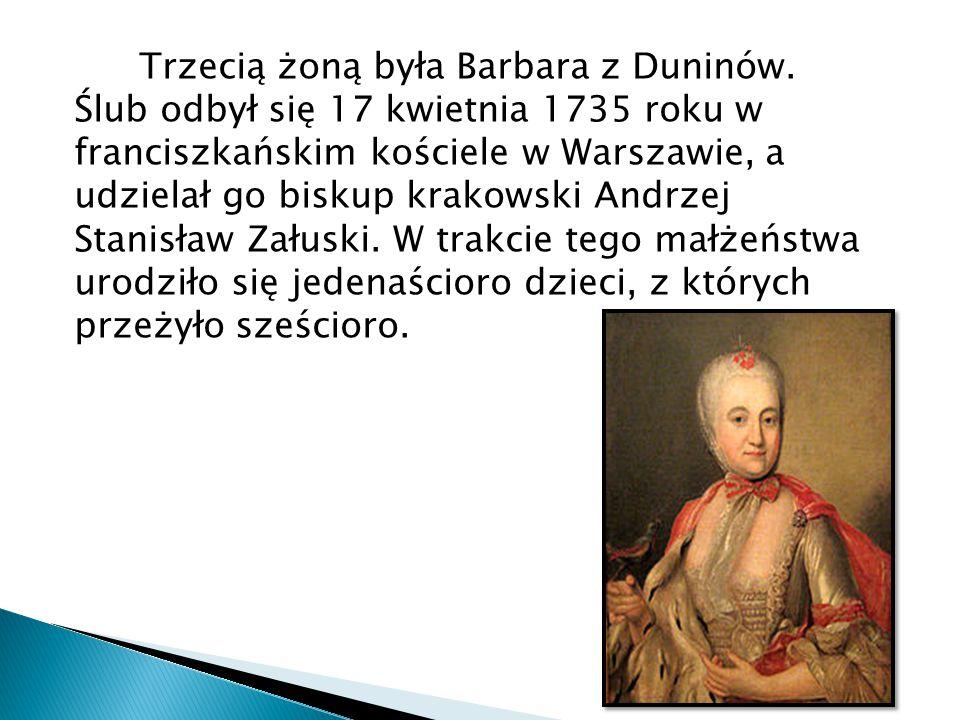 Trzecią żoną była Barbara z Duninów. Ślub odbył się 17 kwietnia 1735 roku w franciszkańskim kościele w Warszawie, a udzielał go biskup krakowski Andrz