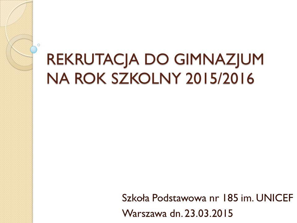 REKRUTACJA DO GIMNAZJUM NA ROK SZKOLNY 2015/2016 Szkoła Podstawowa nr 185 im.