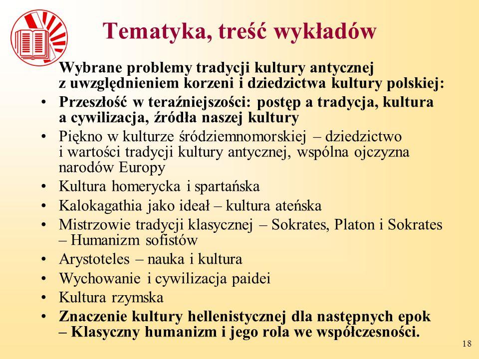 18 Tematyka, treść wykładów Wybrane problemy tradycji kultury antycznej z uwzględnieniem korzeni i dziedzictwa kultury polskiej: Przeszłość w teraźnie