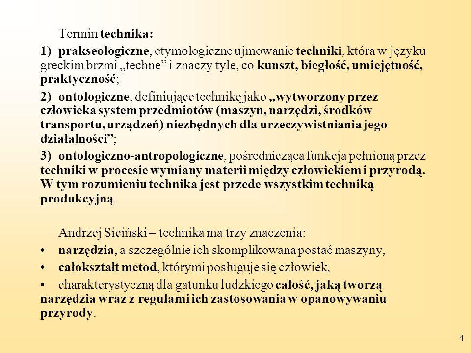 """4 Termin technika: 1)prakseologiczne, etymologiczne ujmowanie techniki, która w języku greckim brzmi """"techne"""" i znaczy tyle, co kunszt, biegłość, umie"""