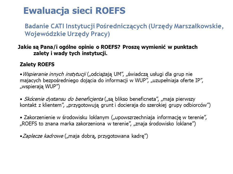 Jakie są Pana/i ogólne opinie o ROEFS? Proszę wymienić w punktach zalety i wady tych instytucji. Ewaluacja sieci ROEFS Badanie CATI Instytucji Pośredn