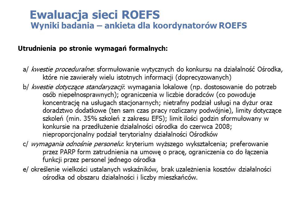 Ewaluacja sieci ROEFS Wyniki badania – ankieta dla koordynatorów ROEFS a/ kwestie proceduralne: sformułowanie wytycznych do konkursu na działalność Oś