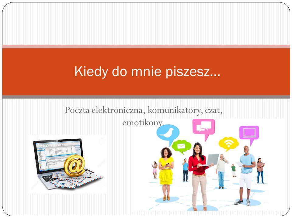 Poczta elektroniczna, komunikatory, czat, emotikony. Kiedy do mnie piszesz…
