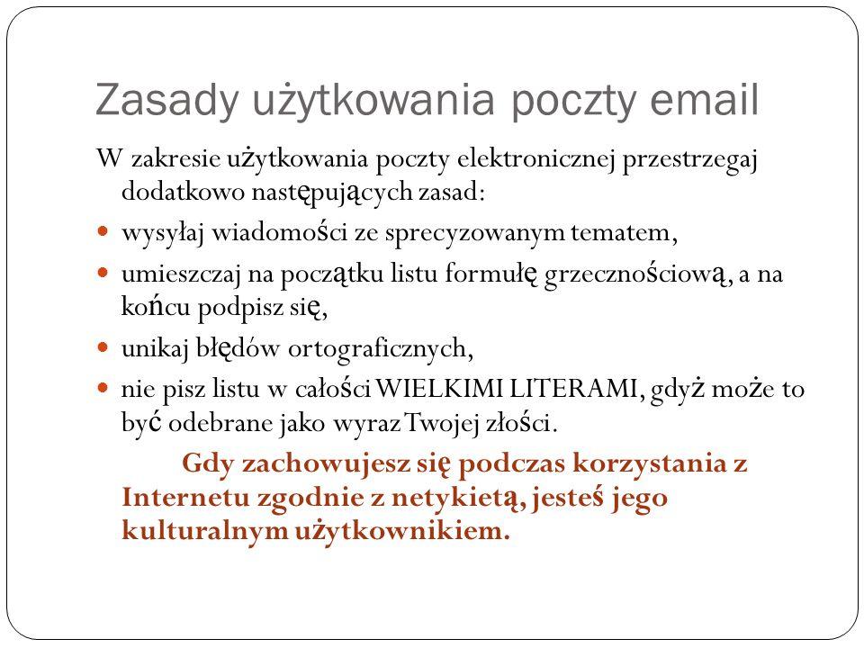 Zasady użytkowania poczty email W zakresie u ż ytkowania poczty elektronicznej przestrzegaj dodatkowo nast ę puj ą cych zasad: wysyłaj wiadomo ś ci ze