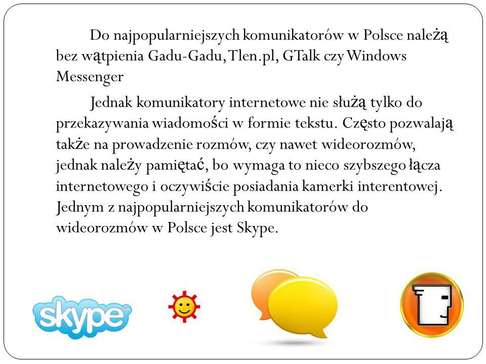 Do najpopularniejszych komunikatorów w Polsce nale żą bez w ą tpienia Gadu-Gadu, Tlen.pl, GTalk czy Windows Messenger Jednak komunikatory internetowe