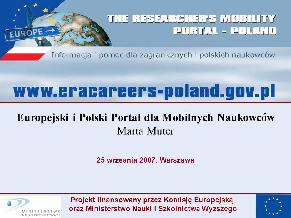 Europejski i Polski Portal dla Mobilnych Naukowców Marta Muter 25 września 2007, Warszawa Projekt finansowany przez Komisję Europejską oraz Ministerstwo Nauki i Szkolnictwa Wyższego