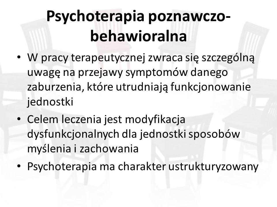 Psychoterapia poznawczo- behawioralna W pracy terapeutycznej zwraca się szczególną uwagę na przejawy symptomów danego zaburzenia, które utrudniają funkcjonowanie jednostki Celem leczenia jest modyfikacja dysfunkcjonalnych dla jednostki sposobów myślenia i zachowania Psychoterapia ma charakter ustrukturyzowany