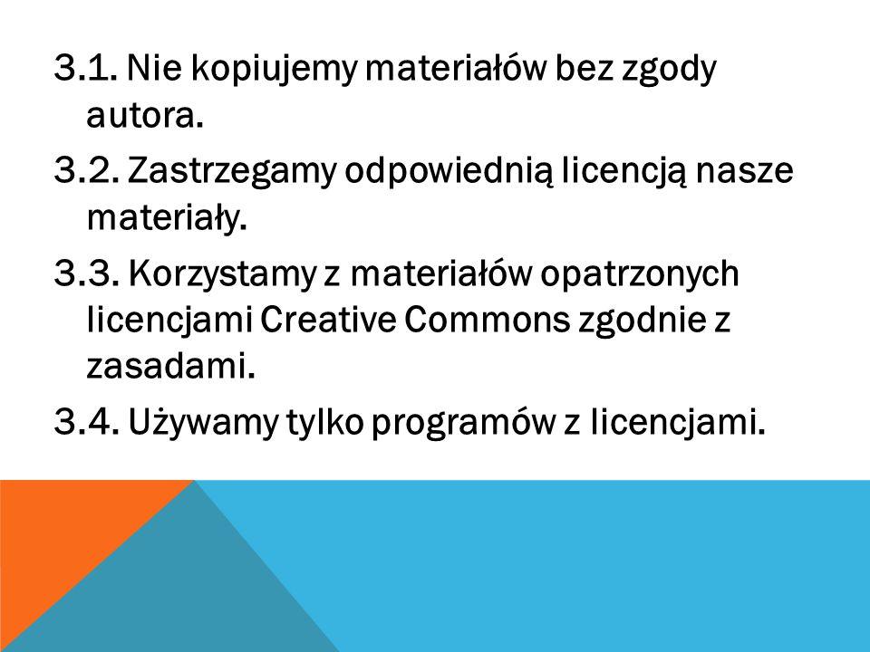 3.1. Nie kopiujemy materiałów bez zgody autora. 3.2. Zastrzegamy odpowiednią licencją nasze materiały. 3.3. Korzystamy z materiałów opatrzonych licenc