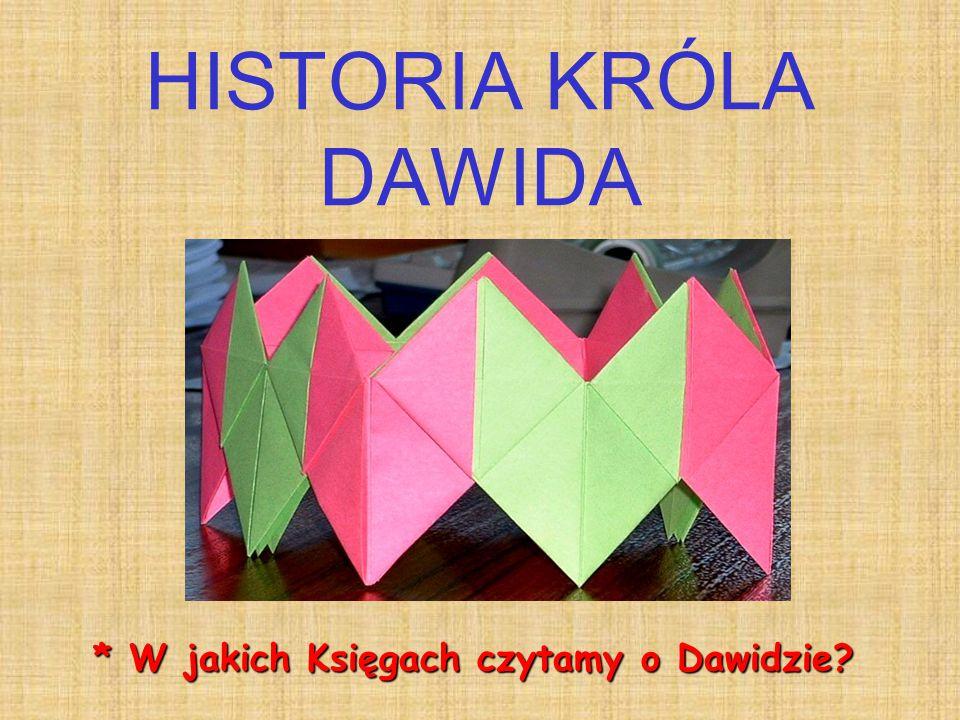 HISTORIA KRÓLA DAWIDA * W jakich Księgach czytamy o Dawidzie?