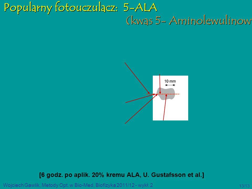 Wojciech Gawlik, Metody Opt. w Bio-Med, Biofizyka 2011/12 - wykł. 2 13/13 Popularny fotouczulacz: 5-ALA (kwas 5- Aminolewulinowy ) (kwas 5- Aminolewul