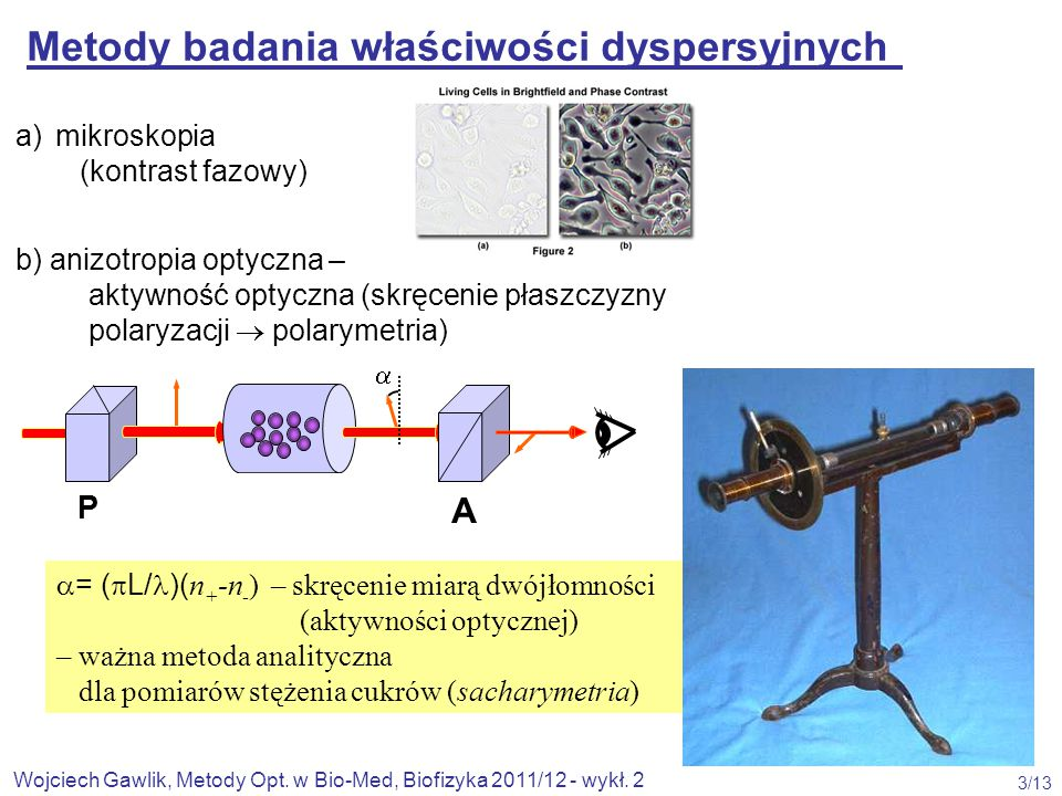 Wojciech Gawlik, Metody Opt. w Bio-Med, Biofizyka 2011/12 - wykł. 2 3/13 a) mikroskopia (kontrast fazowy) b) anizotropia optyczna – aktywność optyczna