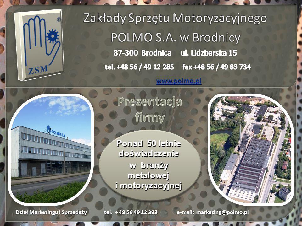 Dział Marketingu i Sprzedaży tel. + 48 56 49 12 393 e-mail: marketing@polmo.pl Dział Marketingu i Sprzedaży tel. + 48 56 49 12 393 e-mail: marketing@p