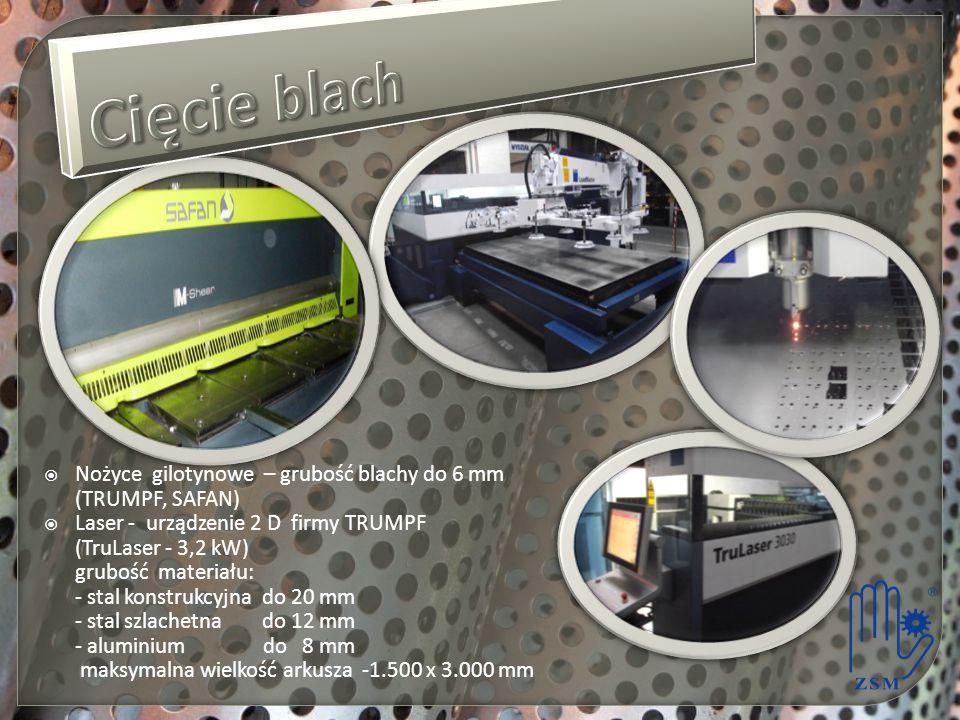  Nożyce gilotynowe – grubość blachy do 6 mm (TRUMPF, SAFAN)  Laser - urządzenie 2 D firmy TRUMPF (TruLaser - 3,2 kW) grubość materiału: - stal konst