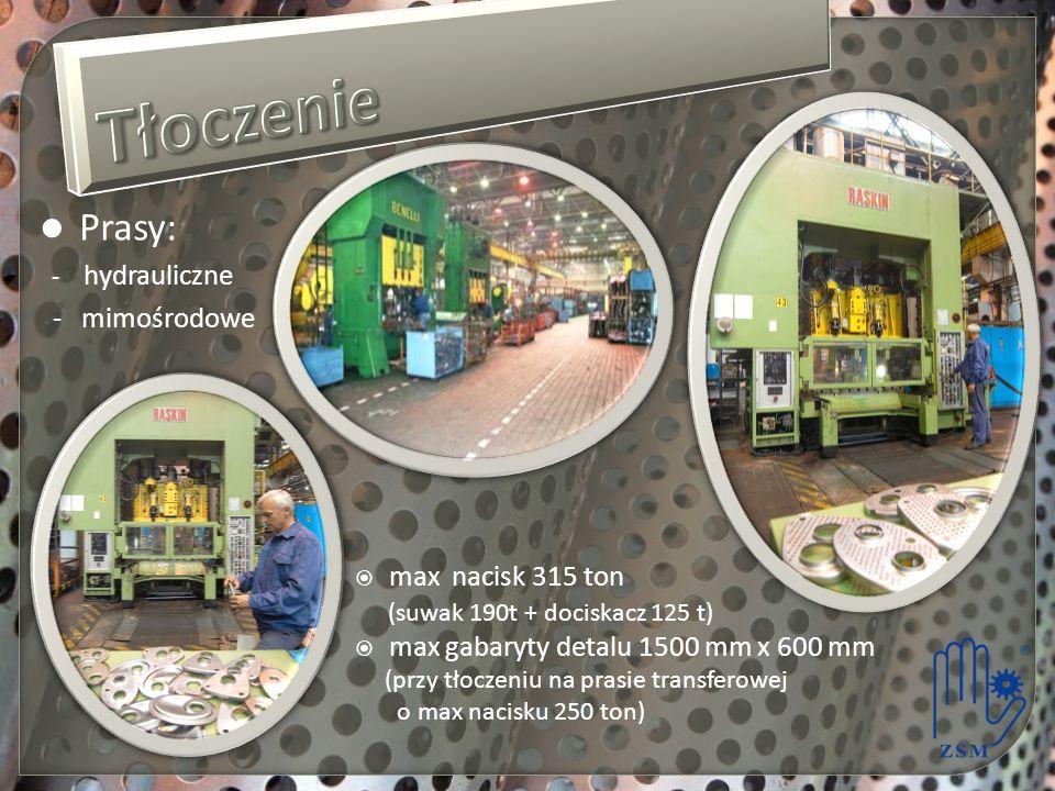 Prasy: - hydrauliczne - mimośrodowe  max nacisk 315 ton (suwak 190t + dociskacz 125 t)  max gabaryty detalu 1500 mm x 600 mm (przy tłoczeniu na pras