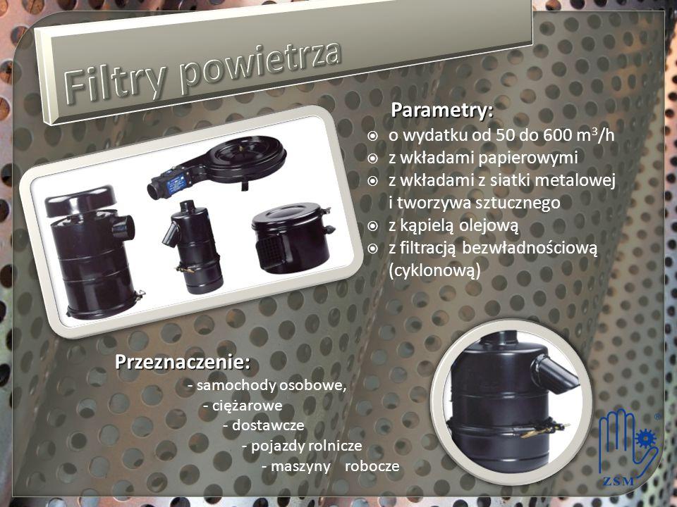 Parametry:  o wydatku od 50 do 600 m 3 /h  z wkładami papierowymi  z wkładami z siatki metalowej i tworzywa sztucznego  z kąpielą olejową  z filt