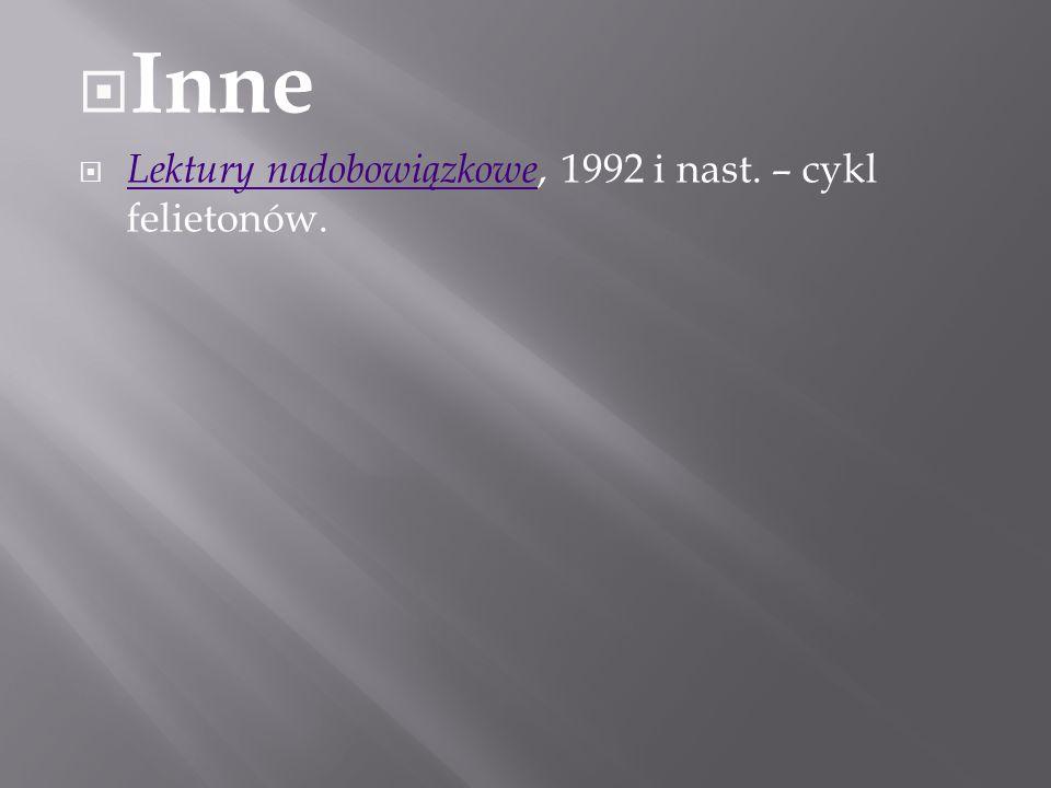  Inne  Lektury nadobowiązkowe, 1992 i nast. – cykl felietonów. Lektury nadobowiązkowe