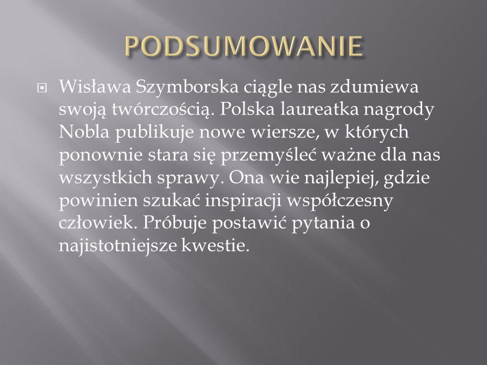  Wisława Szymborska ciągle nas zdumiewa swoją twórczością.