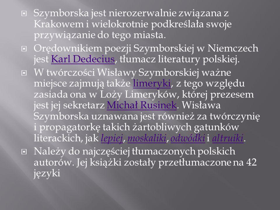 Szymborska jest nierozerwalnie związana z Krakowem i wielokrotnie podkreślała swoje przywiązanie do tego miasta.