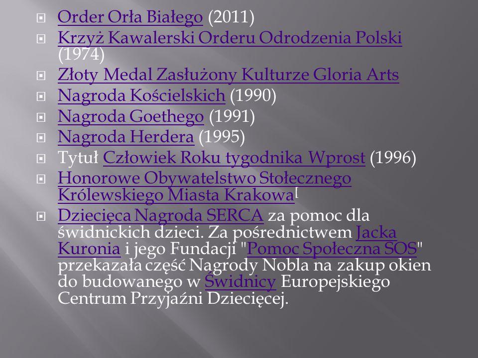  Order Orła Białego (2011) Order Orła Białego  Krzyż Kawalerski Orderu Odrodzenia Polski (1974) Krzyż Kawalerski Orderu Odrodzenia Polski  Złoty Medal Zasłużony Kulturze Gloria Arts Złoty Medal Zasłużony Kulturze Gloria Arts  Nagroda Kościelskich (1990) Nagroda Kościelskich  Nagroda Goethego (1991) Nagroda Goethego  Nagroda Herdera (1995) Nagroda Herdera  Tytuł Człowiek Roku tygodnika Wprost (1996)Człowiek Roku tygodnika Wprost  Honorowe Obywatelstwo Stołecznego Królewskiego Miasta Krakowa [ Honorowe Obywatelstwo Stołecznego Królewskiego Miasta Krakowa  Dziecięca Nagroda SERCA za pomoc dla świdnickich dzieci.