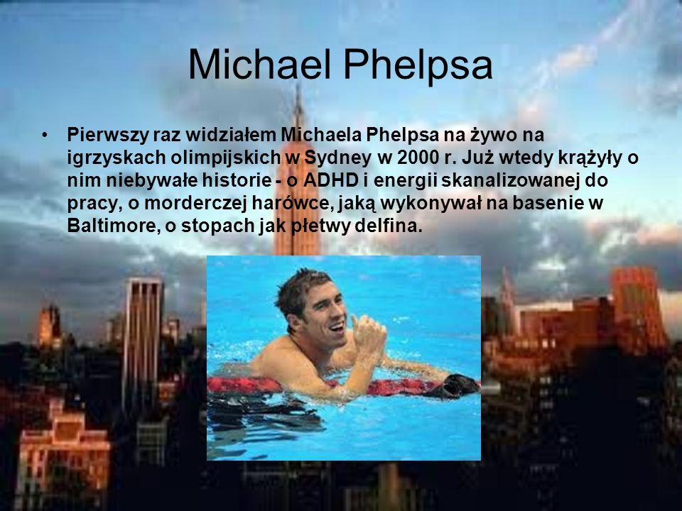 Michael Phelpsa Pierwszy raz widziałem Michaela Phelpsa na żywo na igrzyskach olimpijskich w Sydney w 2000 r.
