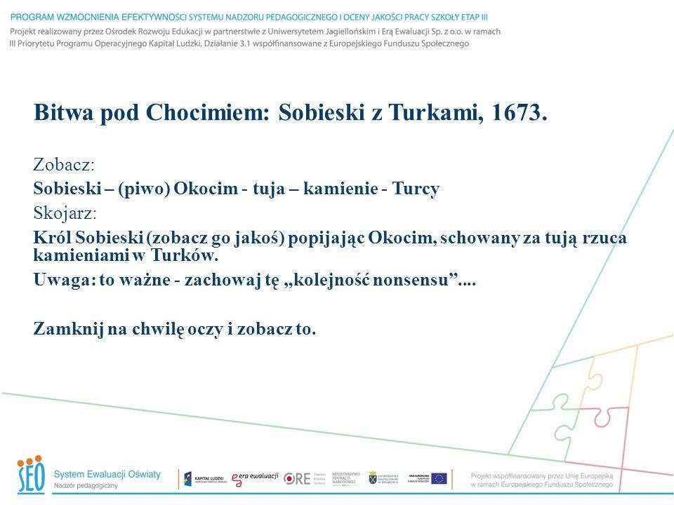 Bitwa pod Chocimiem: Sobieski z Turkami, 1673. Zobacz: Sobieski – (piwo) Okocim - tuja – kamienie - Turcy Skojarz: Król Sobieski (zobacz go jakoś) pop