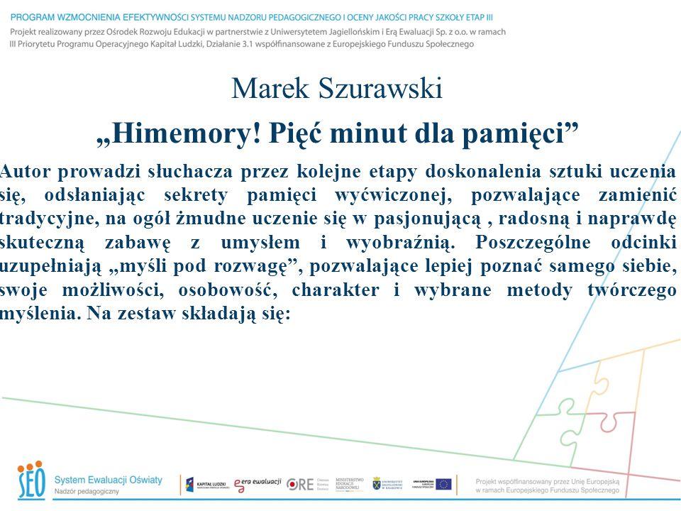 """Marek Szurawski """"Himemory! Pięć minut dla pamięci"""" Autor prowadzi słuchacza przez kolejne etapy doskonalenia sztuki uczenia się, odsłaniając sekrety p"""