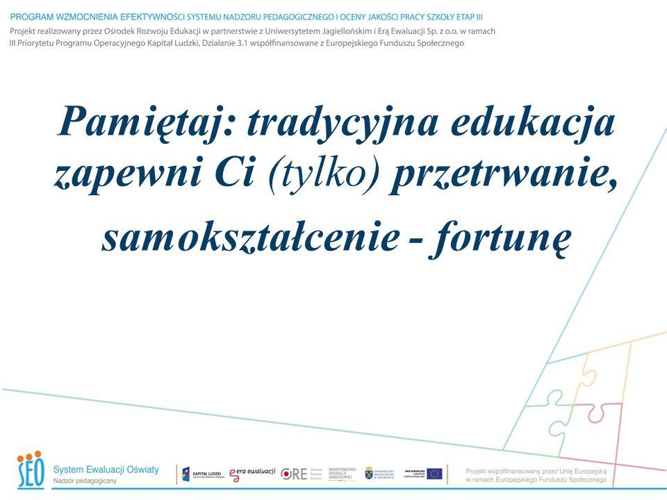 Pamiętaj: tradycyjna edukacja zapewni Ci (tylko) przetrwanie, samokształcenie - fortunę