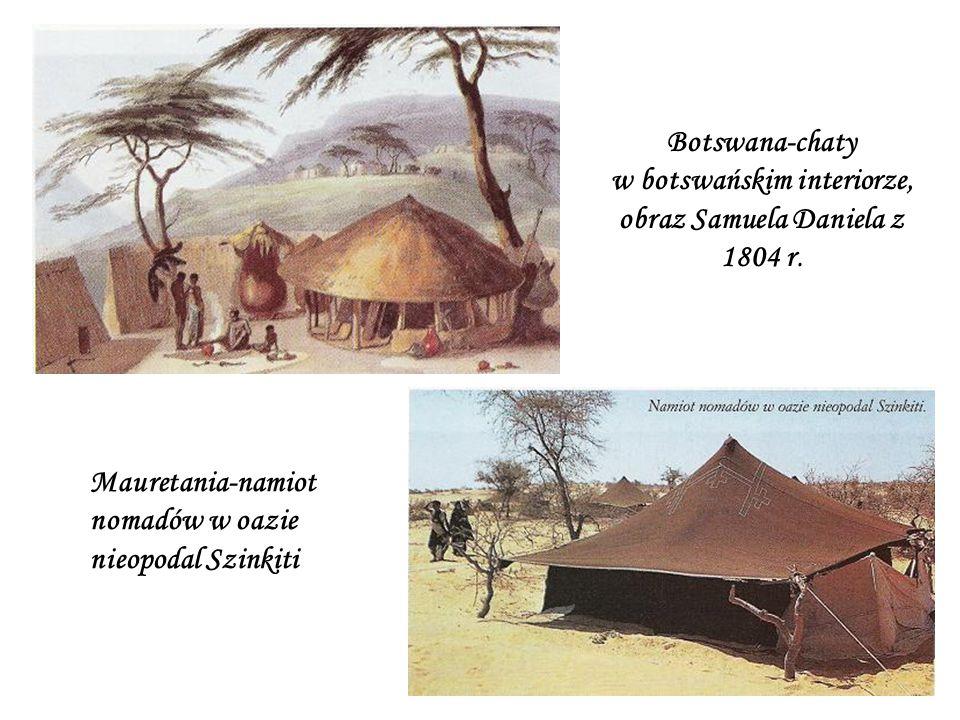 Mauretania-namiot nomadów w oazie nieopodal Szinkiti Botswana-chaty w botswańskim interiorze, obraz Samuela Daniela z 1804 r.
