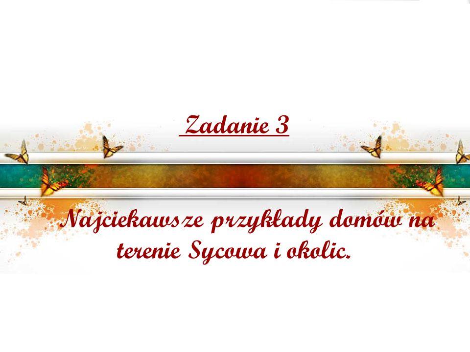 Zadanie 3 Najciekawsze przykłady domów na terenie Sycowa i okolic.