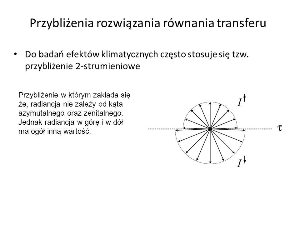 Przybliżenia rozwiązania równania transferu Do badań efektów klimatycznych często stosuje się tzw.