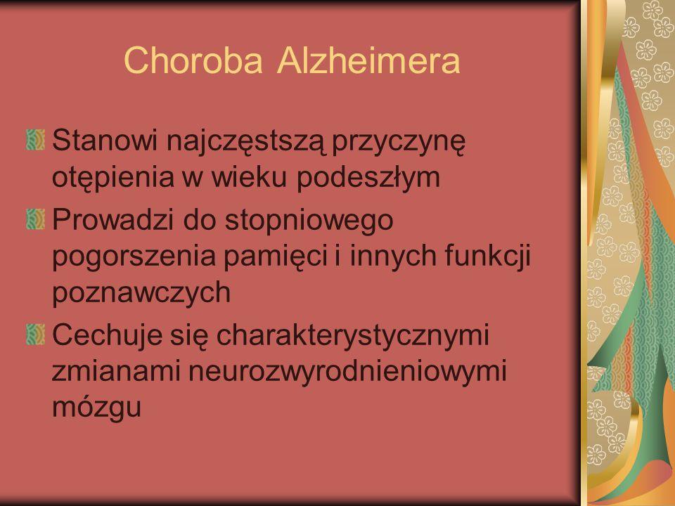 Choroba Alzheimera Stanowi najczęstszą przyczynę otępienia w wieku podeszłym Prowadzi do stopniowego pogorszenia pamięci i innych funkcji poznawczych
