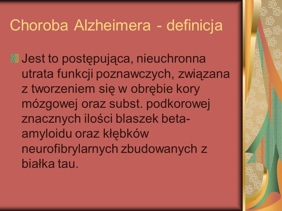 Choroba Alzheimera - definicja Jest to postępująca, nieuchronna utrata funkcji poznawczych, związana z tworzeniem się w obrębie kory mózgowej oraz sub