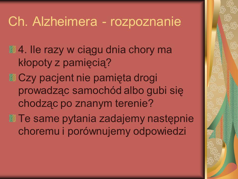 Ch. Alzheimera - rozpoznanie 4. Ile razy w ciągu dnia chory ma kłopoty z pamięcią? Czy pacjent nie pamięta drogi prowadząc samochód albo gubi się chod
