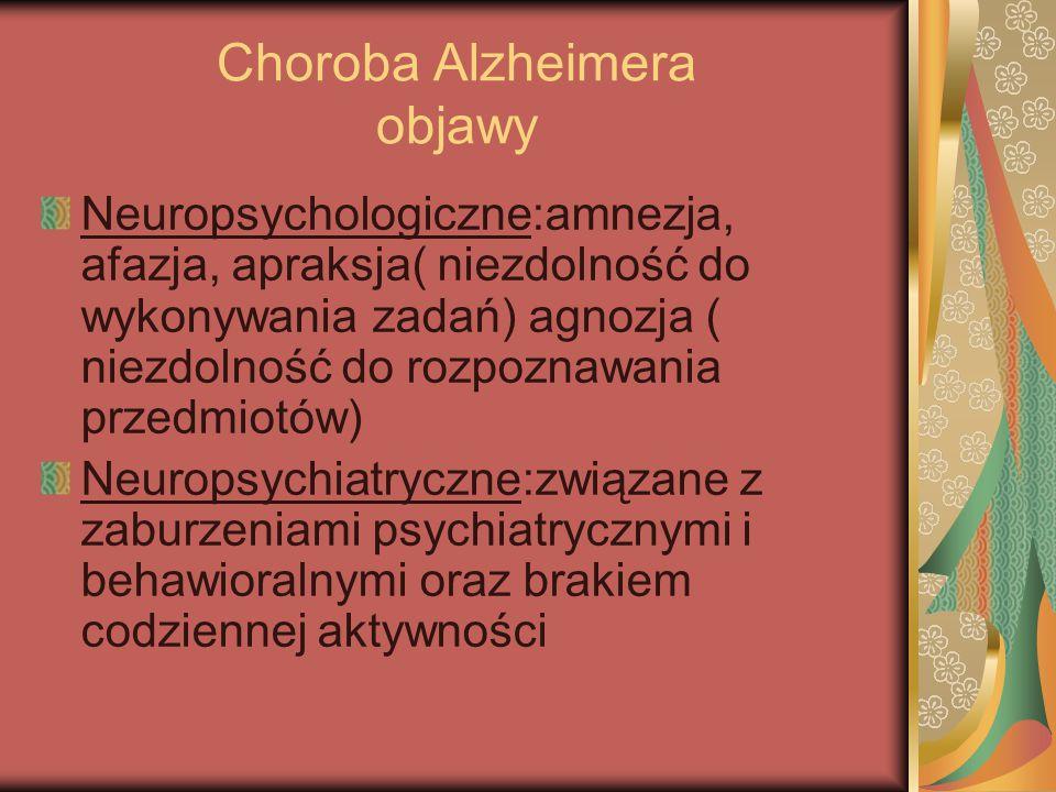 Choroba Alzheimera objawy Neuropsychologiczne:amnezja, afazja, apraksja( niezdolność do wykonywania zadań) agnozja ( niezdolność do rozpoznawania prze