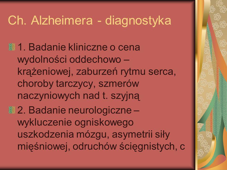 Ch. Alzheimera - diagnostyka 1. Badanie kliniczne o cena wydolności oddechowo – krążeniowej, zaburzeń rytmu serca, choroby tarczycy, szmerów naczyniow