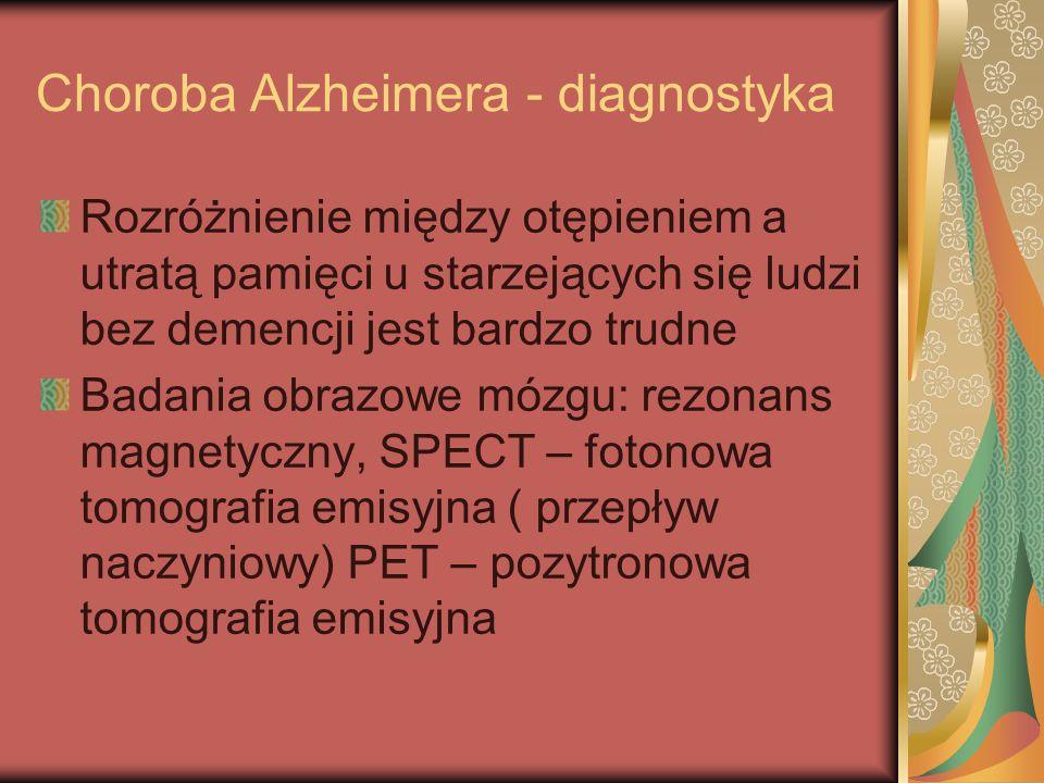 Choroba Alzheimera - diagnostyka Rozróżnienie między otępieniem a utratą pamięci u starzejących się ludzi bez demencji jest bardzo trudne Badania obra
