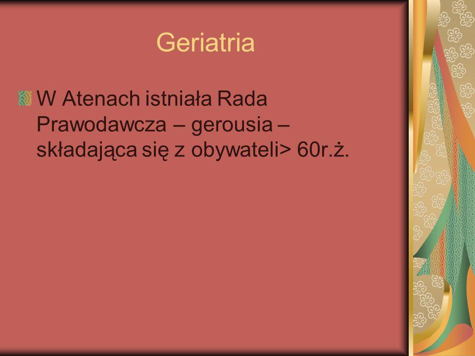 Geriatria W Atenach istniała Rada Prawodawcza – gerousia – składająca się z obywateli> 60r.ż.
