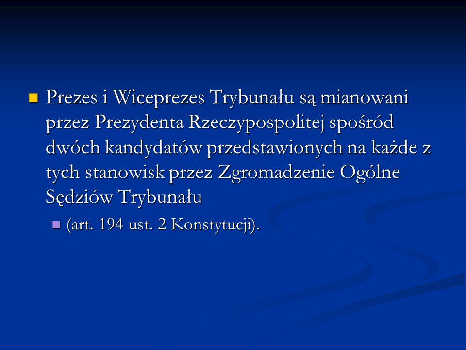 Prezes i Wiceprezes Trybunału są mianowani przez Prezydenta Rzeczypospolitej spośród dwóch kandydatów przedstawionych na każde z tych stanowisk przez
