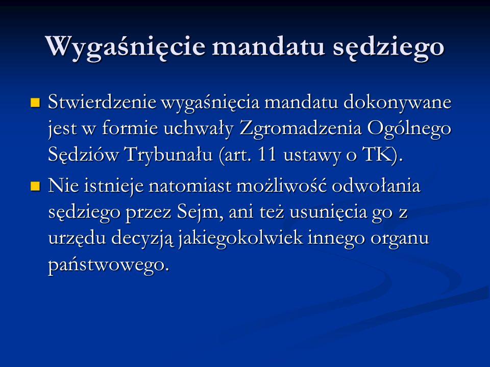 Wygaśnięcie mandatu sędziego Stwierdzenie wygaśnięcia mandatu dokonywane jest w formie uchwały Zgromadzenia Ogólnego Sędziów Trybunału (art. 11 ustawy
